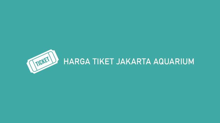 Harga Tiket Jakarta Aquarium