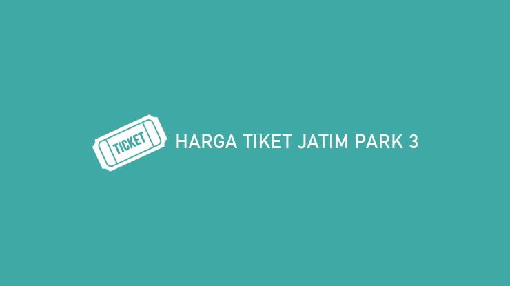 Harga Tiket Jatim Park 3