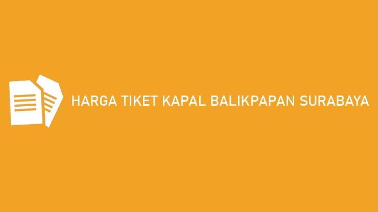 Harga Tiket Kapal Balikpapan Surabaya Terbaru
