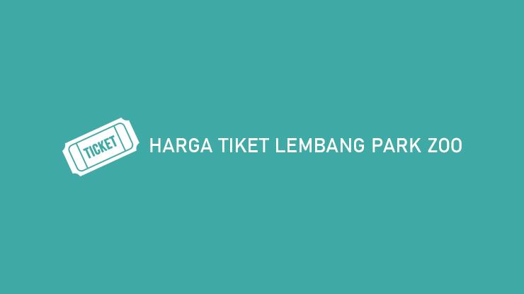 Harga Tiket Lembang Park Zoo