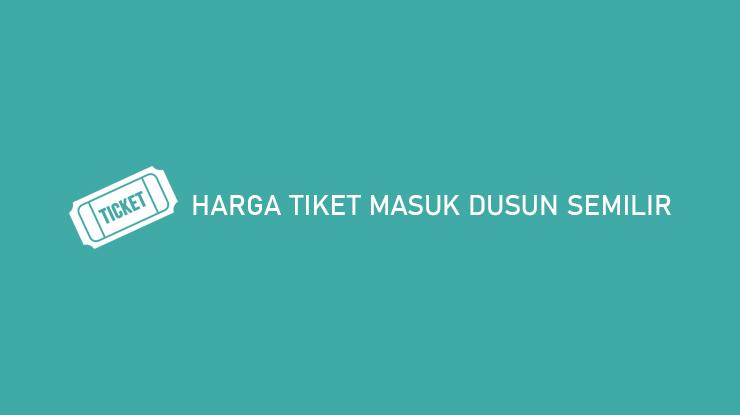 Harga Tiket Masuk Dusun Semilir