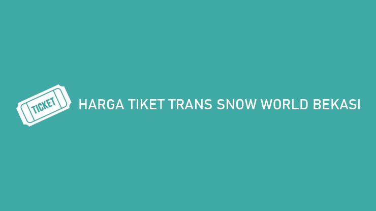 Harga Tiket Trans Snow World Bekasi