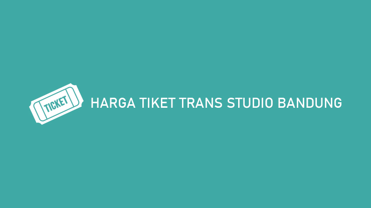 Harga Tiket Trans Studio Bandung