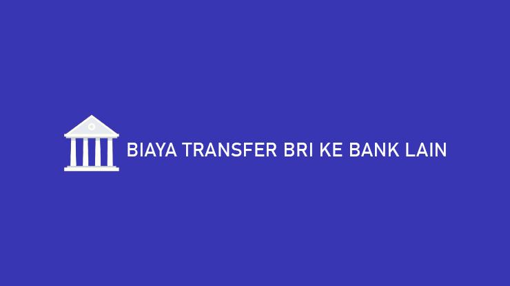 Biaya Transfer BRI ke Bank Lain 1