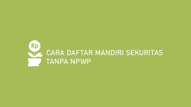 Cara Daftar Mandiri Sekuritas Tanpa NPWP