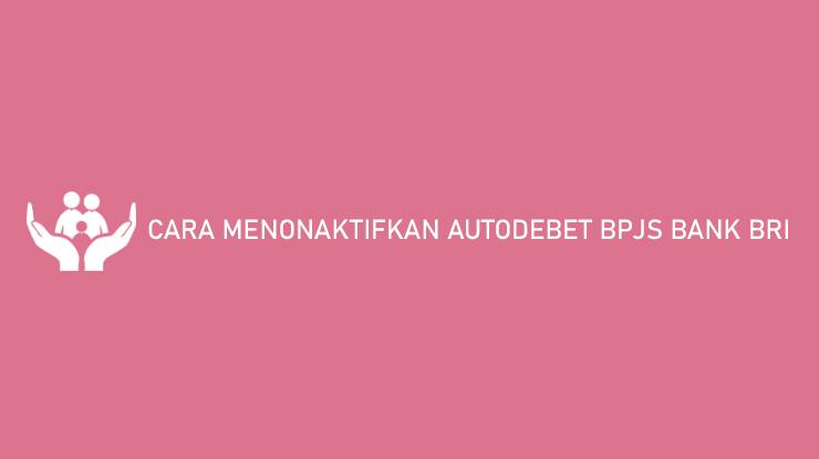 Cara Menonaktifkan Autodebet BPJS Bank BRI