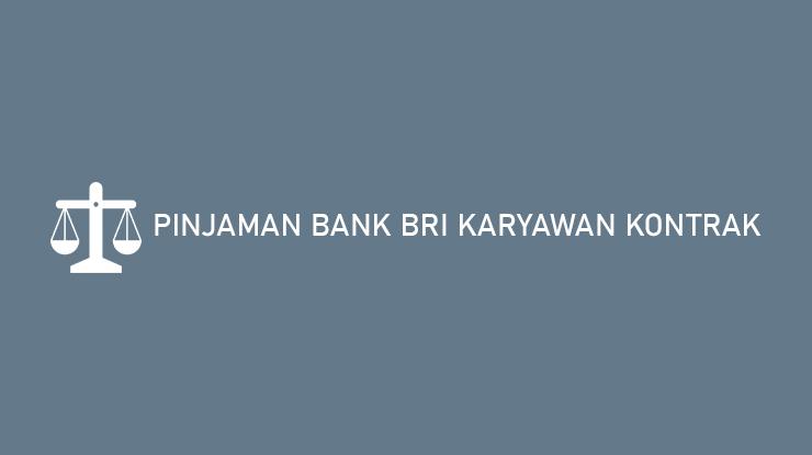 Pinjaman Bank BRI Karyawan Kontrak