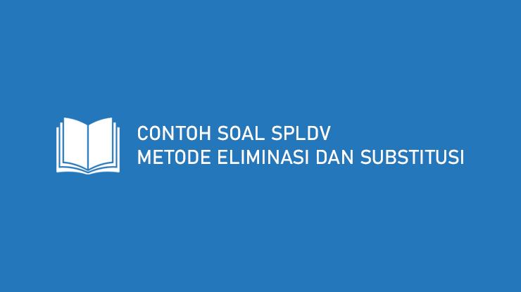 Contoh Soal SPLDV Metode Eliminasi dan Substitusi