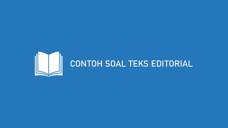 Contoh Soal Teks Editorial Kelas 12